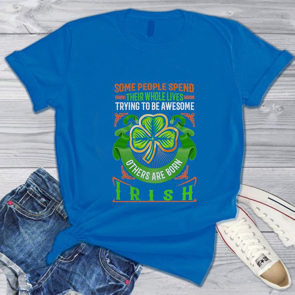 Some people spend their whole lives trying to be awesome others are born Irish t-s blue