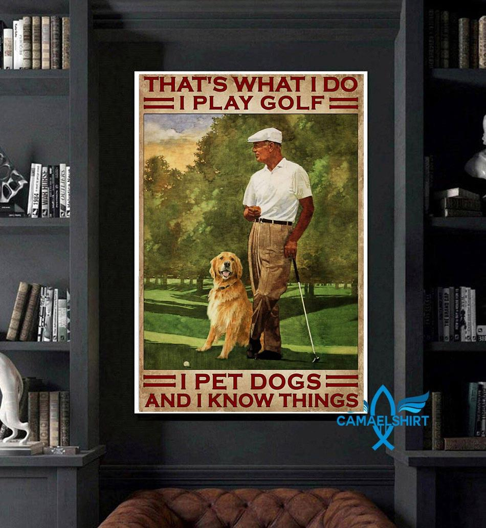 That's what I do I play golf pet dogs and know things poster canvas art