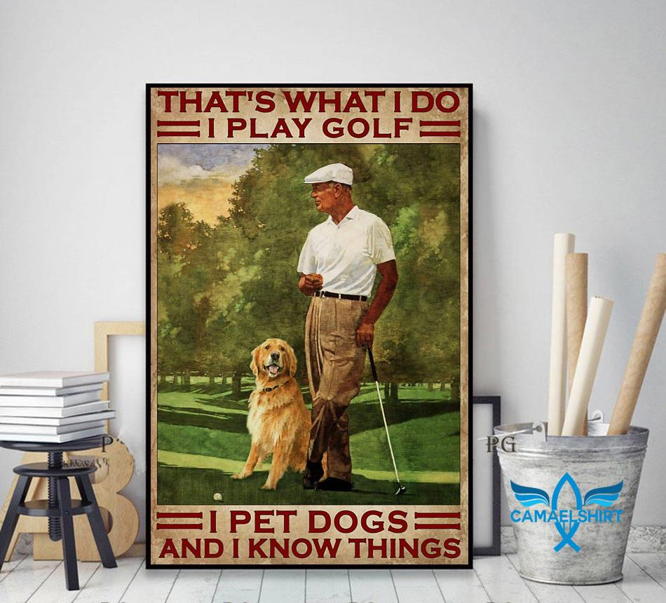 That's what I do I play golf pet dogs and know things poster canvas decor art