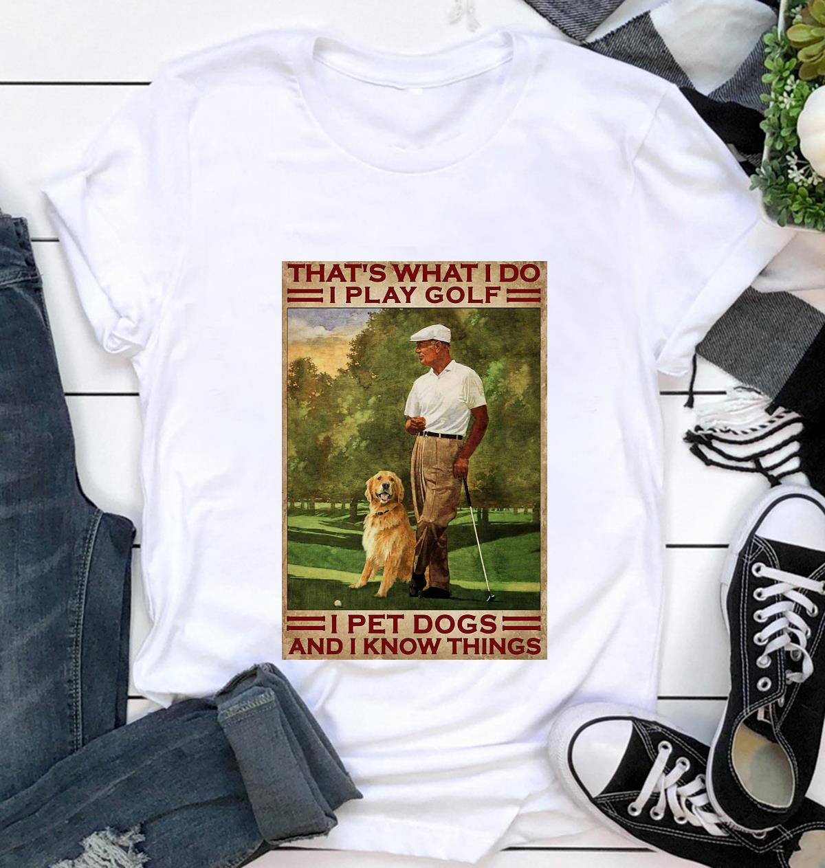 That's what I do I play golf pet dogs and know things poster canvas t-shirt