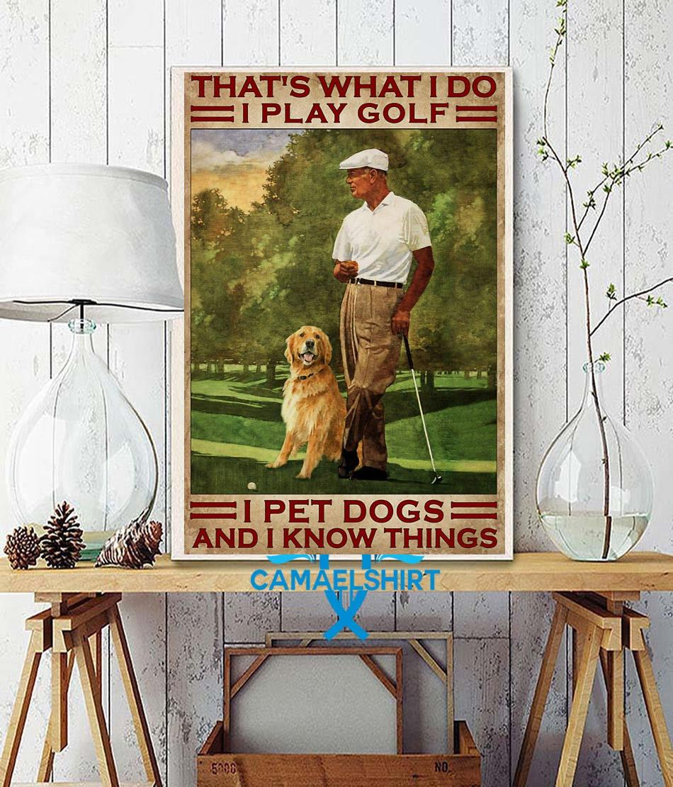 That's what I do I play golf pet dogs and know things poster canvas wall decor