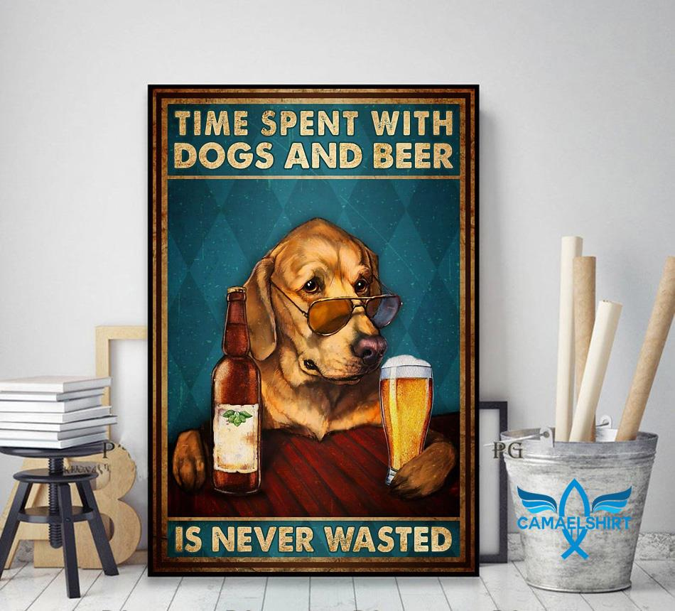 Time spent with dogs and beer is never wasted poster decor art