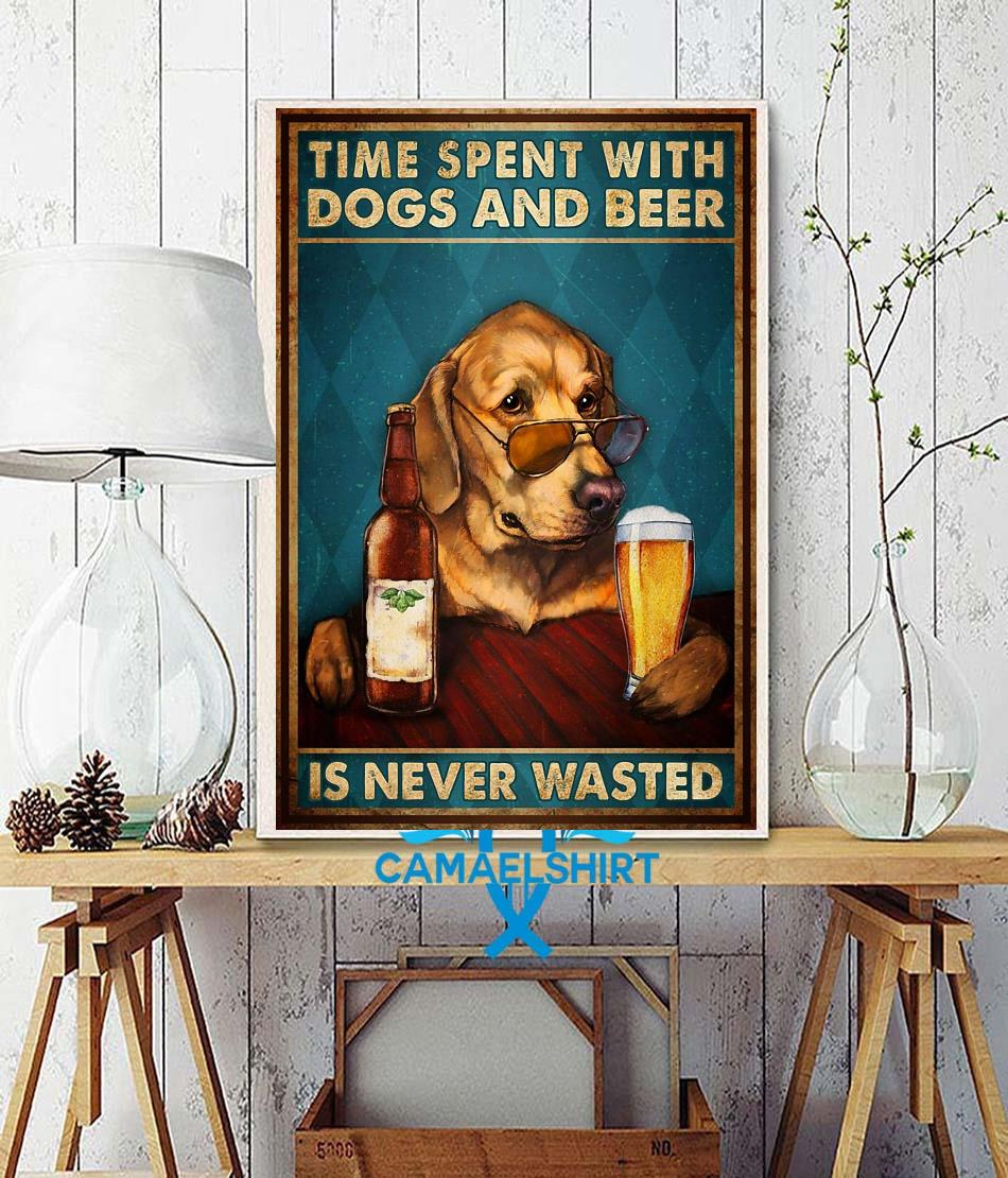 Time spent with dogs and beer is never wasted poster wall decor