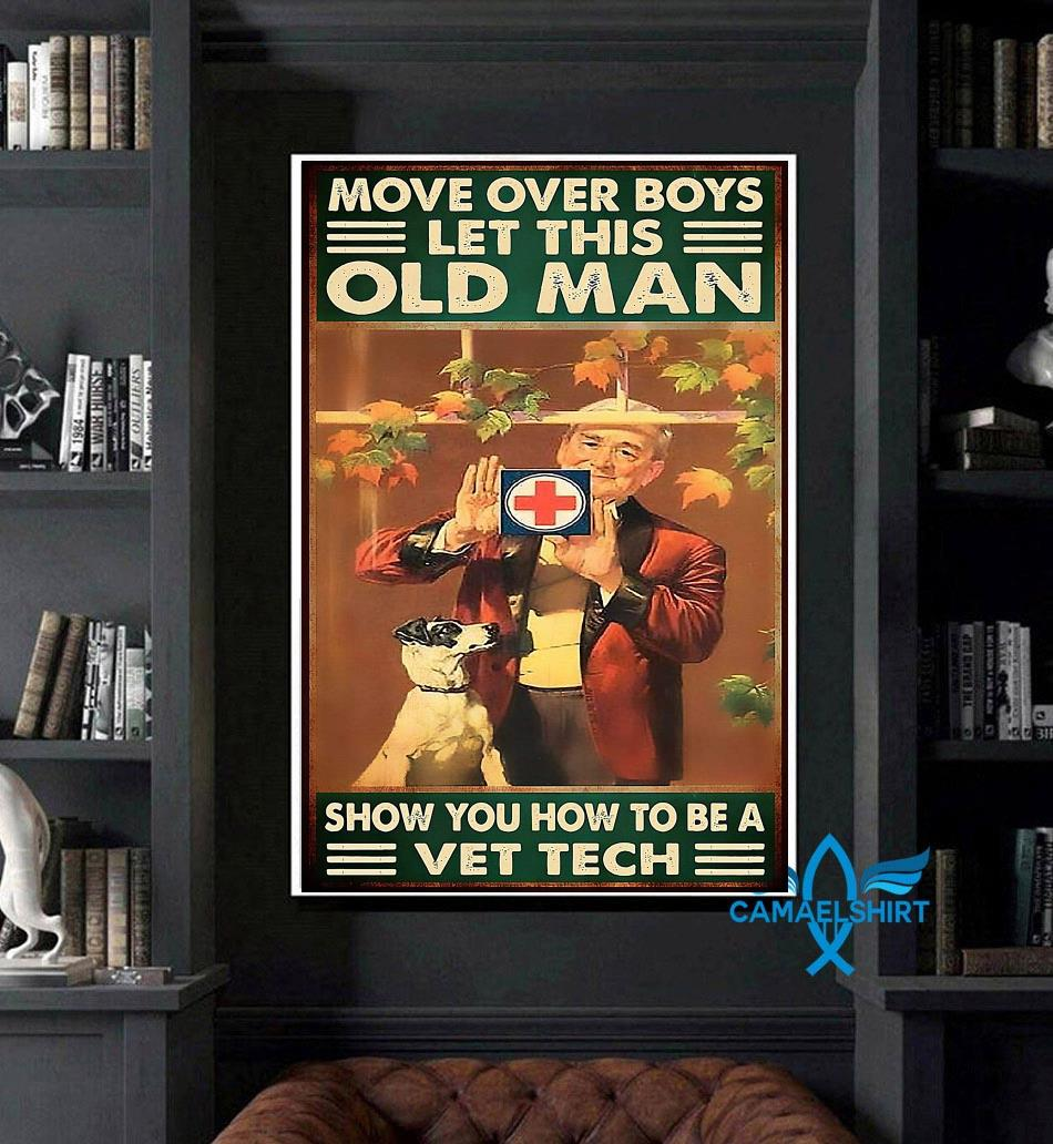 Veterinarian move over boys let this old man show you how to be vet tech poster art