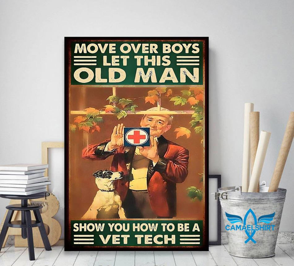 Veterinarian move over boys let this old man show you how to be vet tech poster decor art