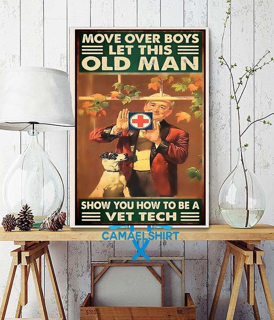 Veterinarian move over boys let this old man show you how to be vet tech poster wall decor
