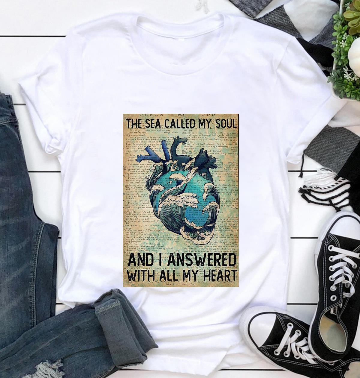 Wave sea called my soul and I answered with all my heart vertical poster t-shirt