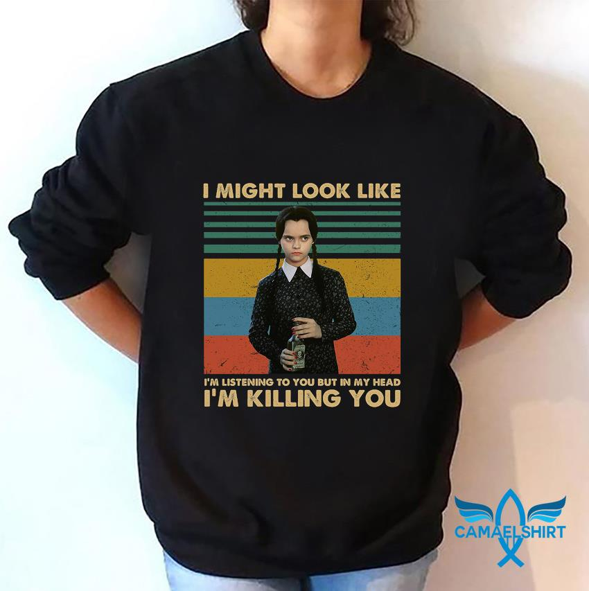 Wednesday Addams I might look like I'm listening to you vintage t-s sweatshirt