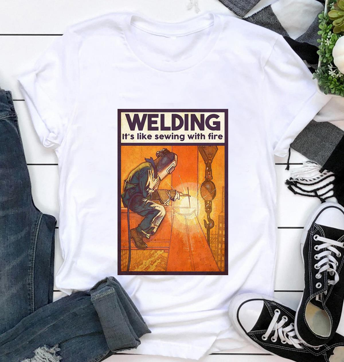 Welding is like sewing with fire poster t-shirt