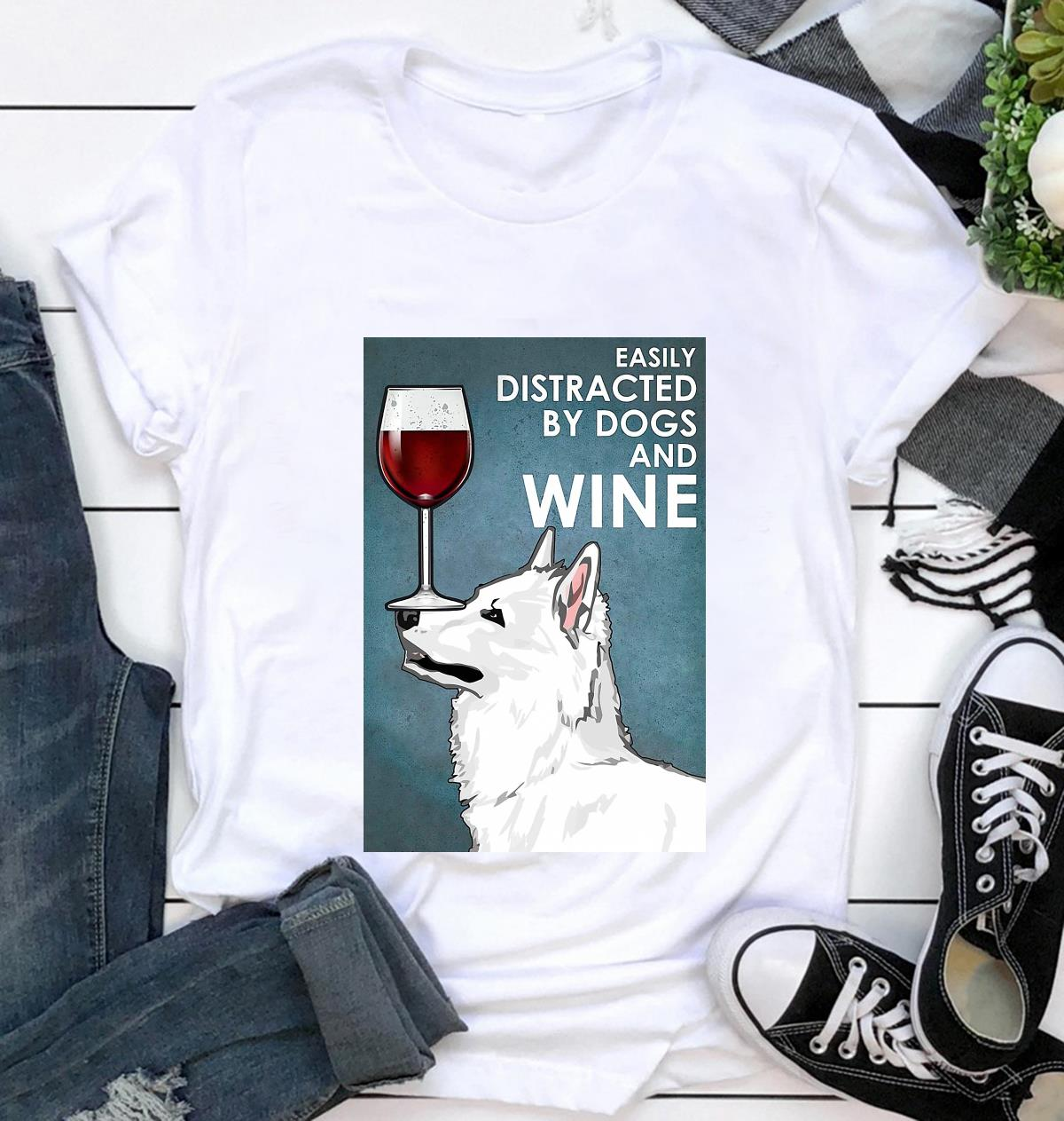 White Swiss Shepherd easily distracted by dogs and wine poster t-shirt