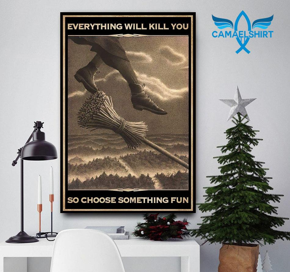 Witch broom everything will kill you so choose something fun poster