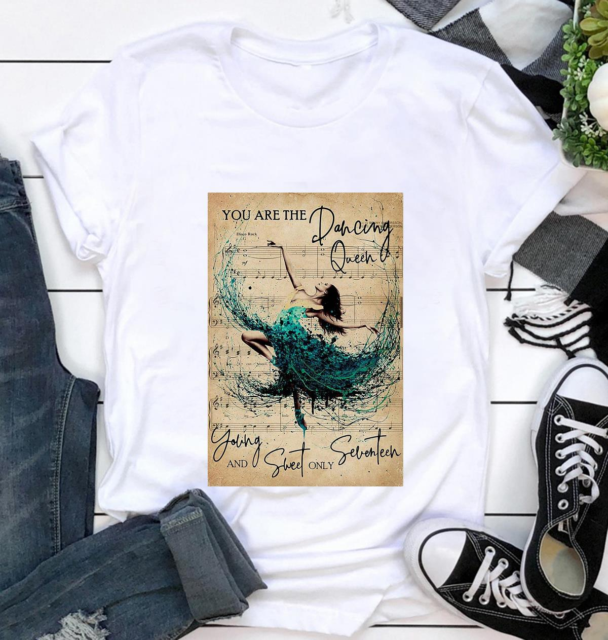 You are the dancing queen young and sweet only seventeen poster t-shirt