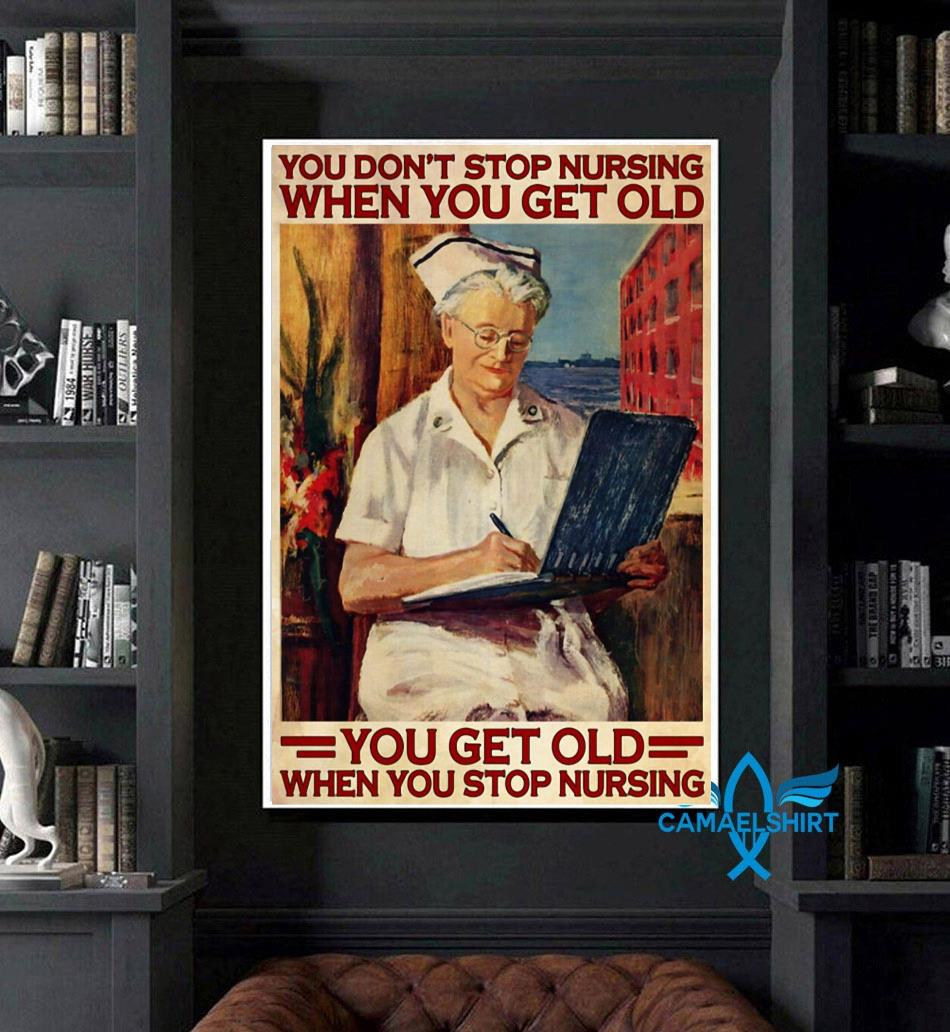 You don't stop nursing when you get old you poster art