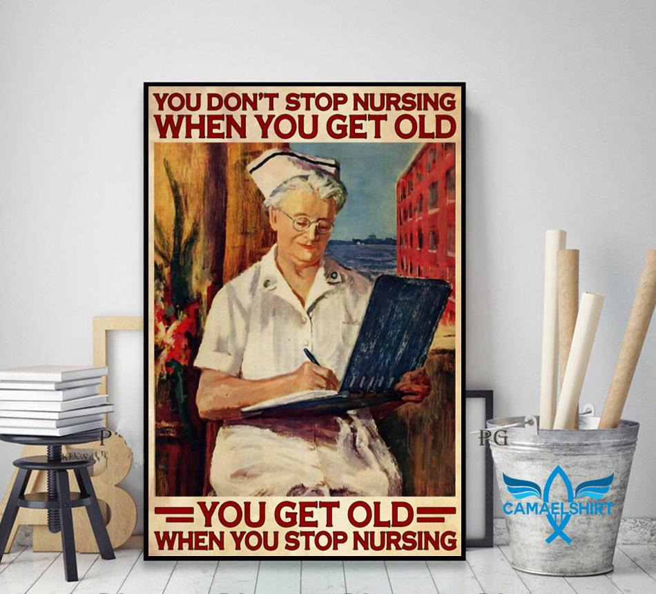 You don't stop nursing when you get old you poster decor art
