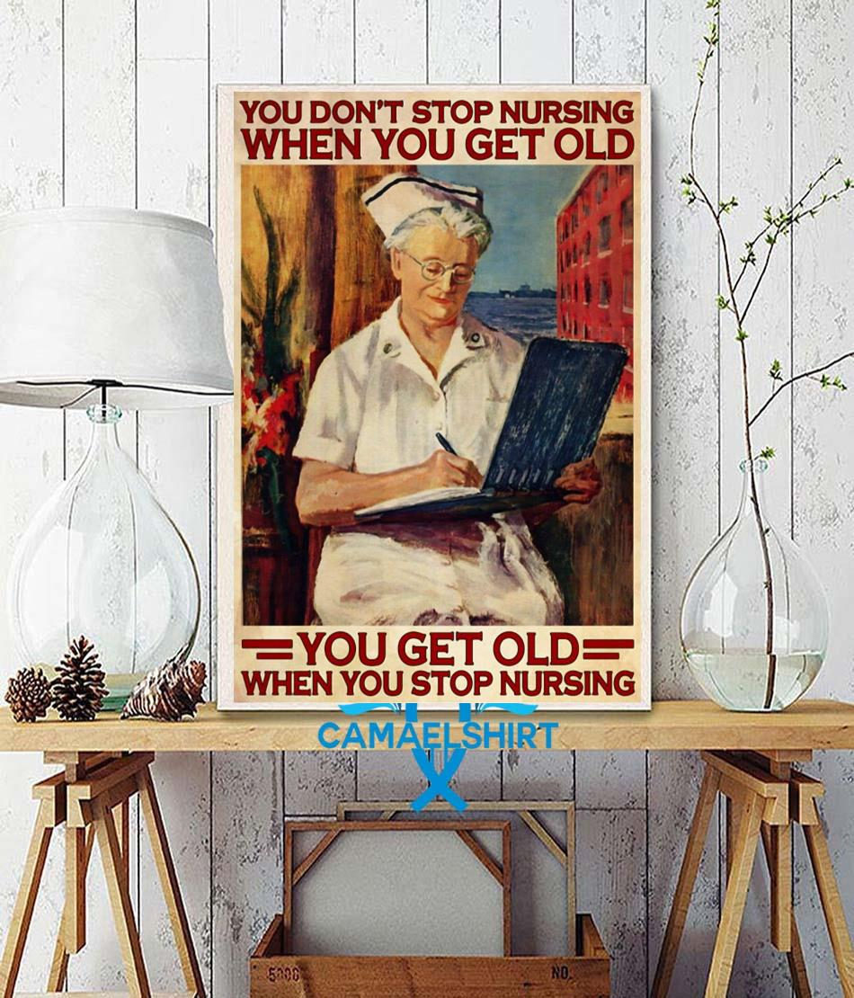 You don't stop nursing when you get old you poster wall decor